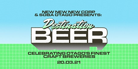 NEW NEW NEW & SOBA OTAGO PRESENTS: DESTINATION BEER tickets