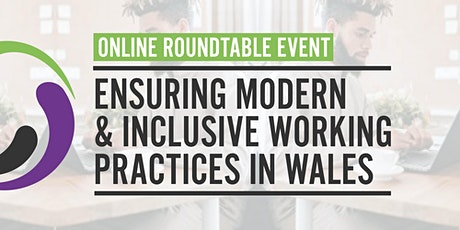 Ensuring Modern & Inclusive Working Practices in Wales - Roundtable Event tickets