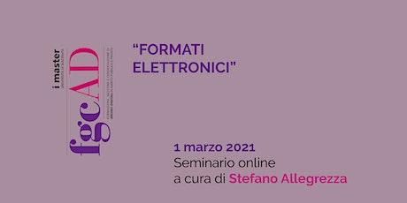 """""""FORMATI ELETTRONICI"""" – Stefano Allegrezza biglietti"""