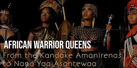 African Warrior Queens: from the Kandake Amanirenas to Nana Yaa Asantewaa tickets