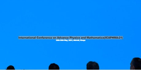 International Conference on Advance Physics and Mathematics(ICAPHMA-21) tickets