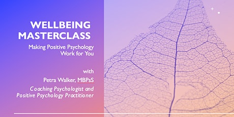 Wellbeing Masterclass: Making Positive Psychology Work for You tickets