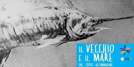 Il vecchio e il mare > Dal testo all'immagine (15-18 anni) biglietti