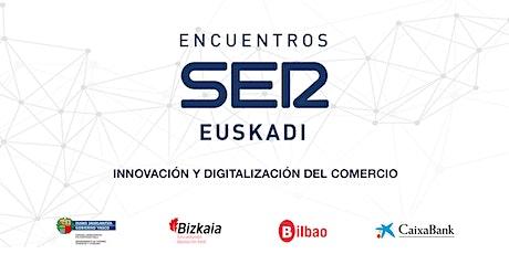 Encuentros SER Euskadi: Innovación y digitalización del comercio entradas