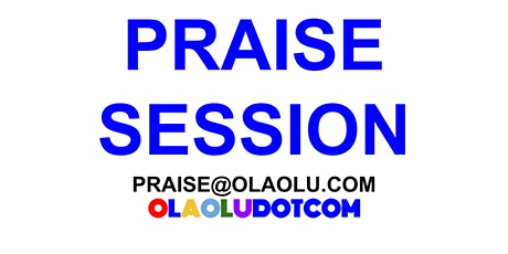 PRAISE SESSION OLAOLUDOTCOM tickets