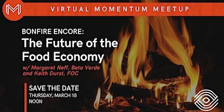 Bonfire Encore: The Future of the Food Economy tickets