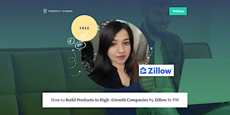 Webinar: How to Build Products in High-Growth Companies by Zillow Sr PM tickets