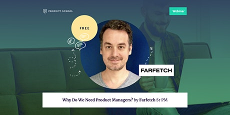 Webinar: Why Do We Need Product Managers? by Farfetch Sr PM Tickets