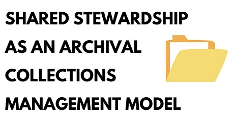 Shared Stewardship as an Archival Collections Management Model tickets