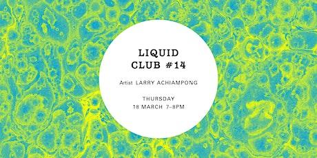 Liquid Club #14: Larry Achiampong's videogame_mixtape_ tickets