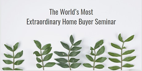 The World's Most Extraordinary (Online) Home Buyer Seminar tickets