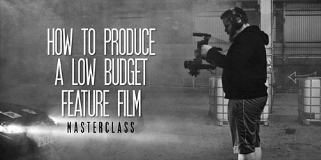 How to produce a low budget feature film masterclass tickets