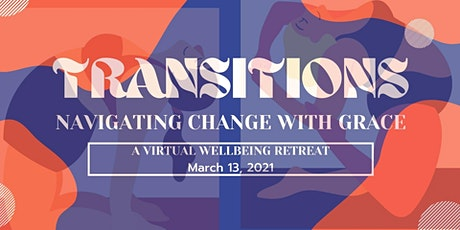 TRANSITIONS: Navigating Change with Grace - Virtual Wellbeing Retreat tickets