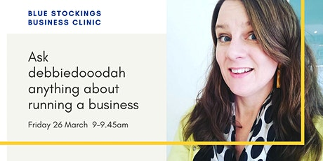 Blue Stockings Business Clinic: ask debbiedooodah tickets