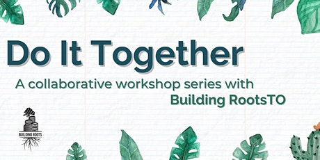Do It Together (DIT) - A Collaborative Workshop Series with BuildingRootsTO tickets
