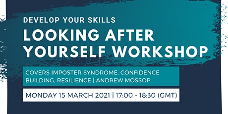 Develop your skills: LOOKING AFTER YOURSELF WORKSHOP tickets