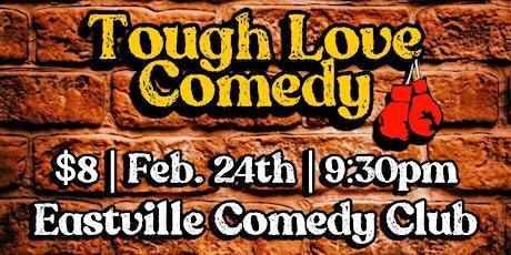 Tough Love Comedy @ Eastville Comedy Club (Feb. 24th) tickets