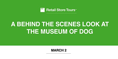 Retail Store Tours:A Behind  the Scenes Look at The Museum of the Dog tickets