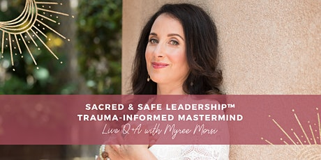 Sacred & Safe Leadership™ - Trauma-Informed Mastermind Live Q&A with Myree tickets
