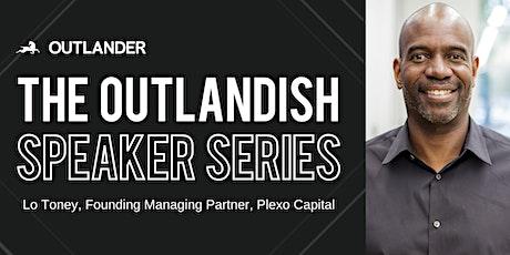 The Outlandish Speaker Series: Lo Toney, Plexo Capital tickets