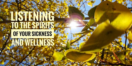 Listen to the Spirits of your Sickness and Wellness-Healing Circle tickets