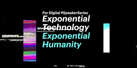 Digital #SpeakerSeries Exponential Technology, Exponential Humanity tickets