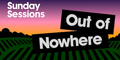 Sunday Session: out of nowhere tickets