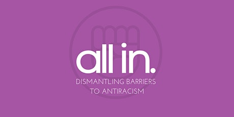All In: Dismantling Barriers to Antiracism Workshop tickets