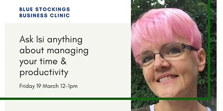 Blue Stockings Clinic: ask Isi about managing your time & productivity tickets