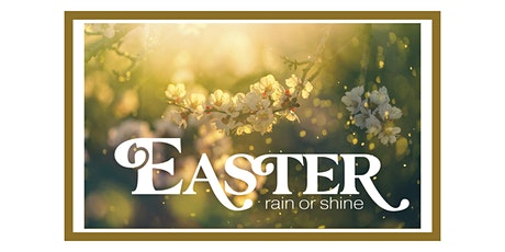 Easter: Rain or Shine, 8:30am, Sunday tickets