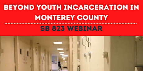SB 823 Webinar: Beyond Youth Incarceration in Monterey County tickets