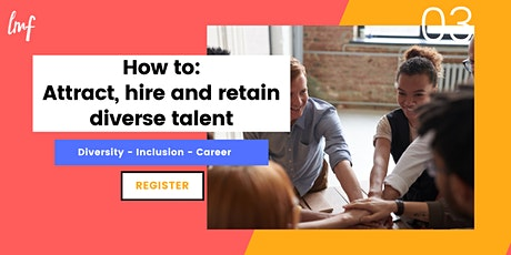 How to: attract, hire and retain diverse talent tickets