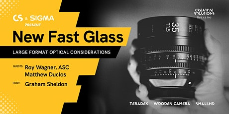 New Fast Glass: Large Format Optical Considerations, CoSponsored by SIGMA tickets