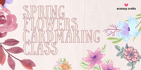 Virtual Cardmaking Class Spring Flowers Session 2 tickets