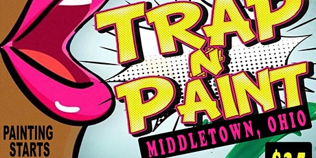 Trap and Paint Middletown, Ohio tickets