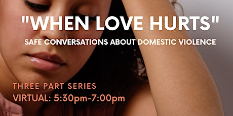 WHEN LOVE HURTS : Safe Conversations About Domestic Violence tickets