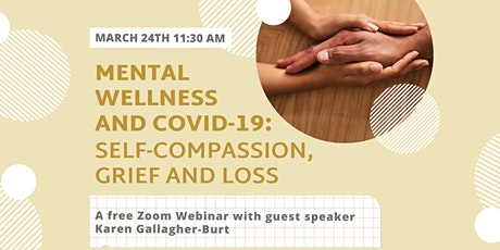Mental Wellness and COVID19: Self Compassion, Grief, and Loss tickets