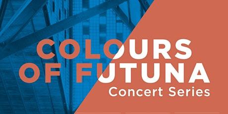 COLOURS OF FUTUNA CONCERT SERIES tickets