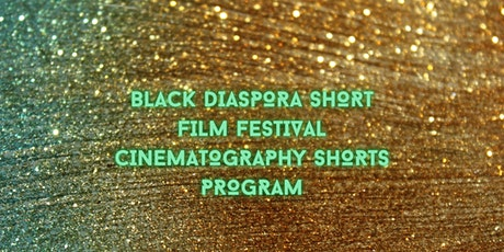 Black Diaspora Short Film Festival Cinematography Shorts Program tickets