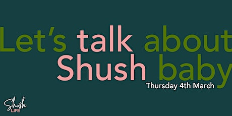 Lets talk about Shush, Baby tickets
