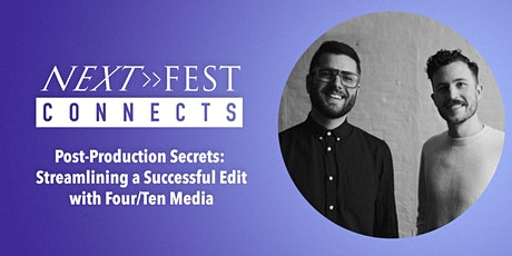 Next Fest Connects: Post-Production Secrets-Streamlining a Successful Edit tickets