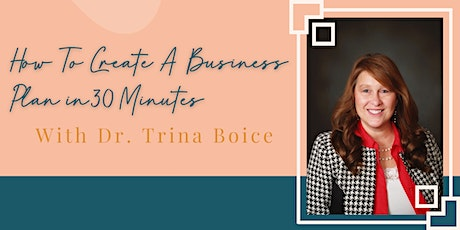 How To Create A Business Plan in 30 Minutes With Dr. Trina Boice tickets