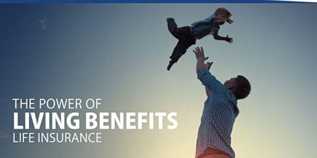 Living Benefits| Critical Illness|Cancer Care|Accident &Sickness  coverage tickets