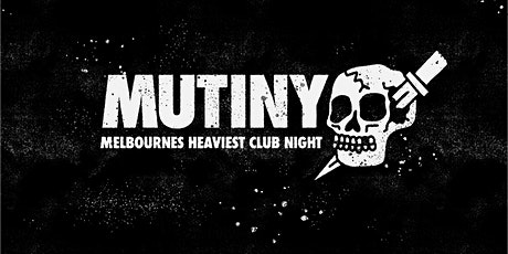 MUTINY - Melbourne's Heaviest Club Night - Mirrors Afterparty - MAR 5 tickets