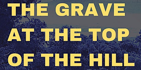 The Grave at the Top of the Hill: History Meets Mystery tickets