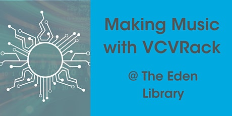 Making Music with VCV Rack @ Eden Library tickets