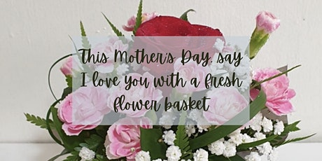 Mothers' Day  Fresh Flowers Basket  Workshop on May 3 tickets