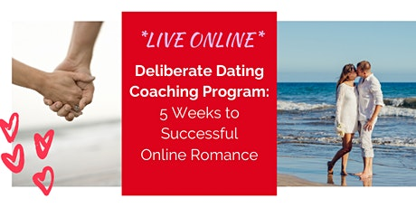 LIVE ONLINE Deliberate Dating Program: 5 Weeks to Successful Online Romance tickets