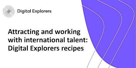 Attracting and working with international talent: Digital Explorers recipes tickets