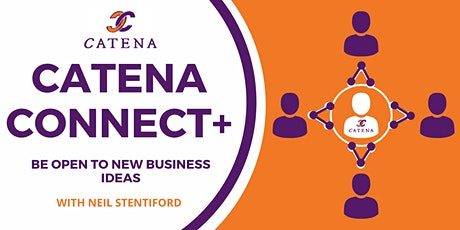 Catena Connect+ Presents: Be Open to New Business Ideas tickets